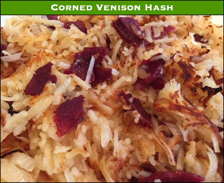 Hash made from dried corned venison - adds the flavor of corned beef with the texture of bacon - a winning combination!